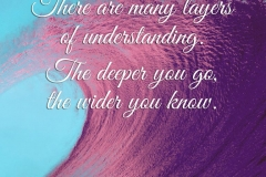 There are many layers of understanding. The deeper you go, the wider you know.